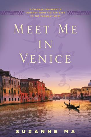 Cover image for the book Meet Me in Venice: A Chinese Immigrant's Journey from the Far East to the Faraway West