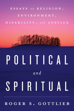 Cover image for the book Political and Spiritual: Essays on Religion, Environment, Disability, and Justice