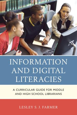 Cover image for the book Information and Digital Literacies: A Curricular Guide for Middle and High School Librarians
