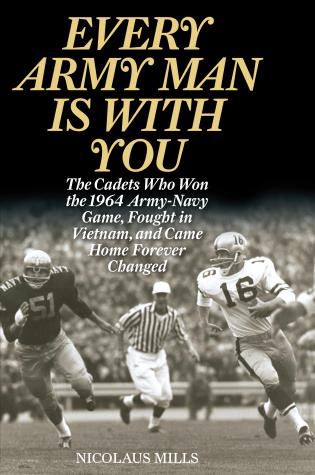 Cover image for the book Every Army Man Is with You: The Cadets Who Won the 1964 Army-Navy Game, Fought in Vietnam, and Came Home Forever Changed