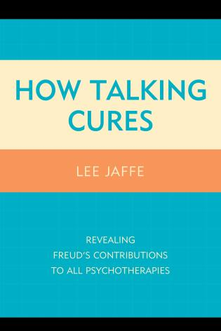 Cover image for the book How Talking Cures: Revealing Freud's Contributions to All Psychotherapies