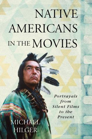 Cover image for the book Native Americans in the Movies: Portrayals from Silent Films to the Present