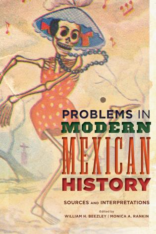 Cover image for the book Problems in Modern Mexican History: Sources and Interpretations