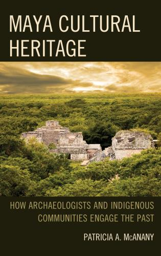Cover image for the book Maya Cultural Heritage: How Archaeologists and Indigenous Communities Engage the Past