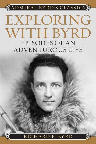 Cover image for the book Exploring with Byrd: Episodes of an Adventurous Life