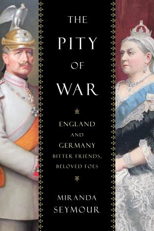 Cover image for the book The Pity of War: England and Germany, Bitter Friends, Beloved Foes