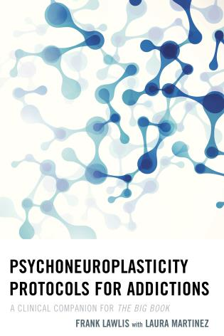 Cover image for the book Psychoneuroplasticity Protocols for Addictions: A Clinical Companion for The Big Book