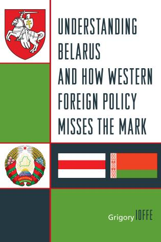 Cover image for the book Understanding Belarus and How Western Foreign Policy Misses the Mark