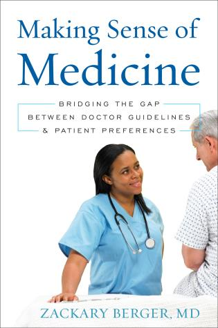Cover image for the book Making Sense of Medicine: Bridging the Gap between Doctor Guidelines and Patient Preferences