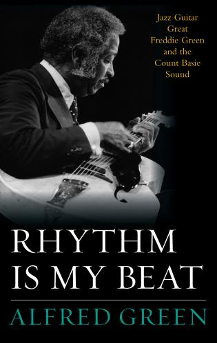 Cover image for the book Rhythm Is My Beat: Jazz Guitar Great Freddie Green and the Count Basie Sound
