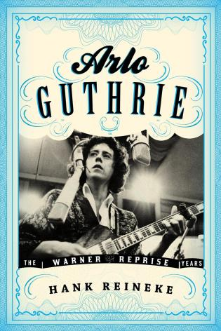 Cover image for the book Arlo Guthrie: The Warner/Reprise Years