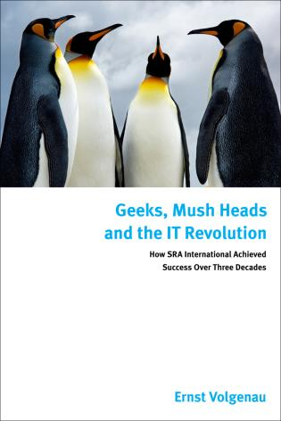 Cover image for the book Geeks, Mush Heads and the IT Revolution: How SRA International Achieved Success over Nearly Four Decades