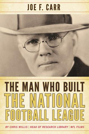 Cover image for the book The Man Who Built the National Football League: Joe F. Carr