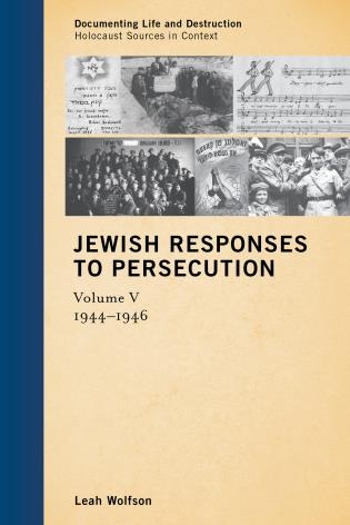 Cover image for the book Jewish Responses to Persecution: 1944–1946, Volume 5