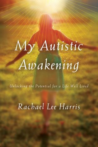 Cover image for the book My Autistic Awakening: Unlocking the Potential for a Life Well Lived