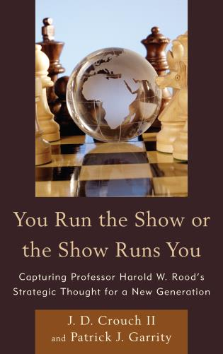 Cover image for the book You Run the Show or the Show Runs You: Capturing Professor Harold W. Rood's Strategic Thought for a New Generation