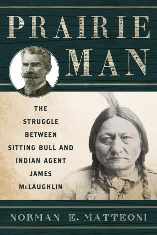 Cover image for the book Prairie Man: The Struggle between Sitting Bull and Indian Agent James McLaughlin