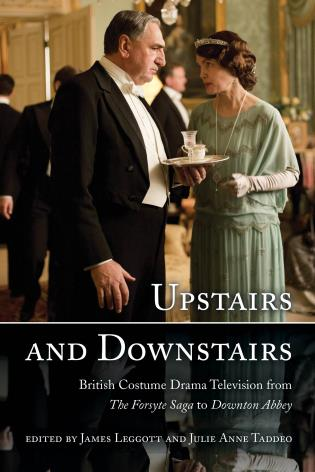 Cover image for the book Upstairs and Downstairs: British Costume Drama Television from The Forsyte Saga to Downton Abbey