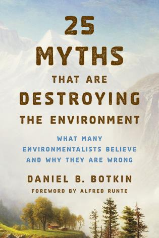 Cover image for the book 25 Myths That Are Destroying the Environment: What Many Environmentalists Believe and Why They Are Wrong