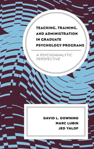 Cover image for the book Teaching, Training, and Administration in Graduate Psychology Programs: A Psychoanalytic Perspective