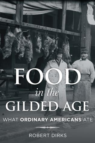 Cover image for the book Food in the Gilded Age: What Ordinary Americans Ate