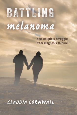 Cover image for the book Battling Melanoma: One Couple's Struggle from Diagnosis to Cure