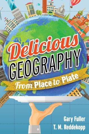 Cover image for the book Delicious Geography: From Place to Plate