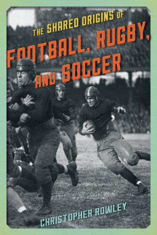 Cover image for the book The Shared Origins of Football, Rugby, and Soccer