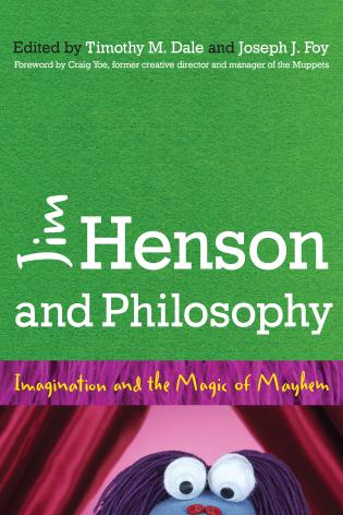 Cover image for the book Jim Henson and Philosophy: Imagination and the Magic of Mayhem