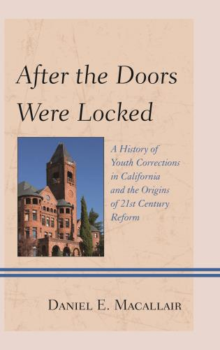 Cover image for the book After the Doors Were Locked: A History of Youth Corrections in California and the Origins of Twenty-First Century Reform