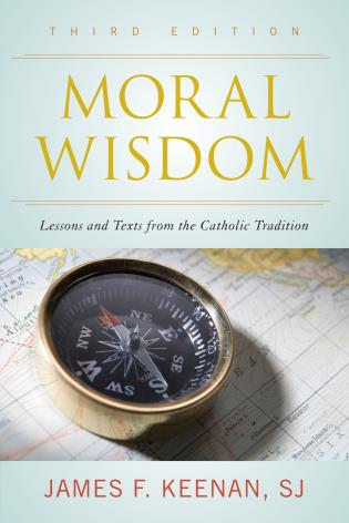 Cover image for the book Moral Wisdom: Lessons and Texts from the Catholic Tradition, Third Edition