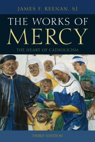Cover image for the book The Works of Mercy: The Heart of Catholicism, Third Edition