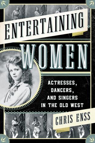 Cover image for the book Entertaining Women: Actresses, Dancers, and Singers in the Old West