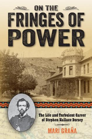 Cover image for the book On the Fringes of Power: The Life and Turbulent Career of Stephen Wallace Dorsey