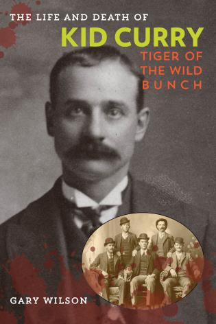 Cover image for the book The Life and Death of Kid Curry: Tiger of the Wild Bunch, First Edition