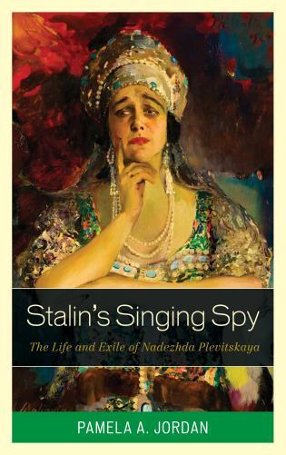 Cover image for the book Stalin's Singing Spy: The Life and Exile of Nadezhda Plevitskaya