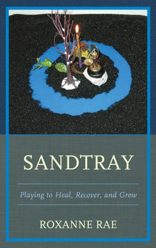 Cover image for the book Sandtray: Playing to Heal, Recover, and Grow