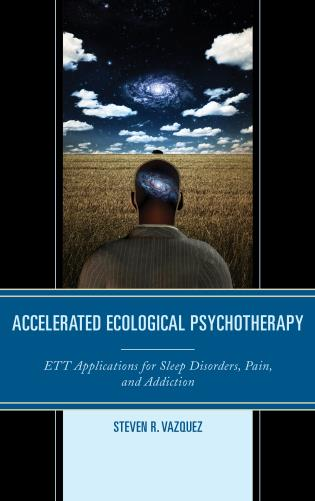 Cover image for the book Accelerated Ecological Psychotherapy: ETT Applications for Sleep Disorders, Pain, and Addiction