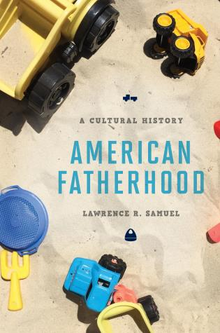 Cover image for the book American Fatherhood: A Cultural History