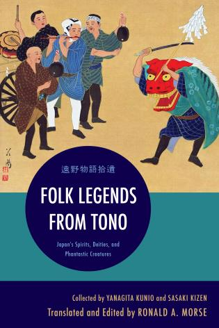 Cover image for the book Folk Legends from Tono: Japan's Spirits, Deities, and Phantastic Creatures
