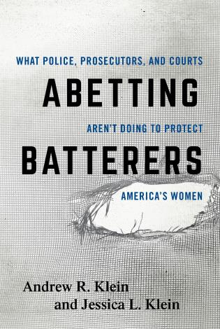 Cover image for the book Abetting Batterers: What Police, Prosecutors, and Courts Aren't Doing to Protect America's Women