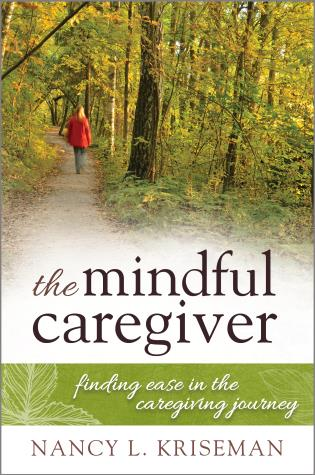 Cover image for the book The Mindful Caregiver: Finding Ease in the Caregiving Journey