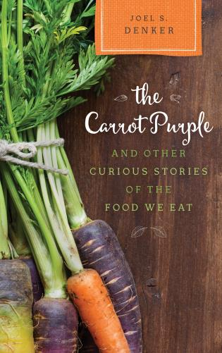 Cover image for the book The Carrot Purple and Other Curious Stories of the Food We Eat