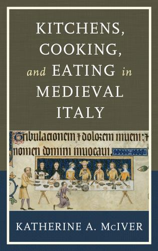 Cover image for the book Kitchens, Cooking, and Eating in Medieval Italy