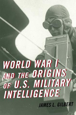 Cover image for the book World War I and the Origins of U.S. Military Intelligence