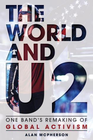 Cover image for the book The World and U2: One Band's Remaking of Global Activism