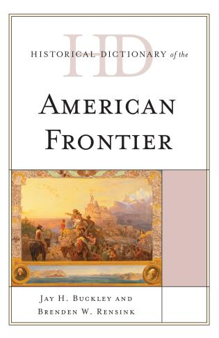 Cover image for the book Historical Dictionary of the American Frontier