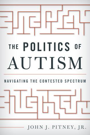 Cover image for the book The Politics of Autism: Navigating The Contested Spectrum