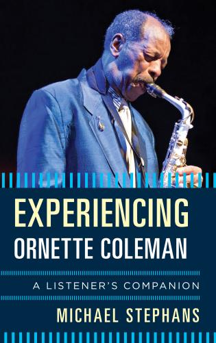 Cover image for the book Experiencing Ornette Coleman: A Listener's Companion