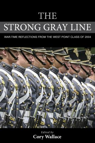 Cover image for the book The Strong Gray Line: War-time Reflections from the West Point Class of 2004
